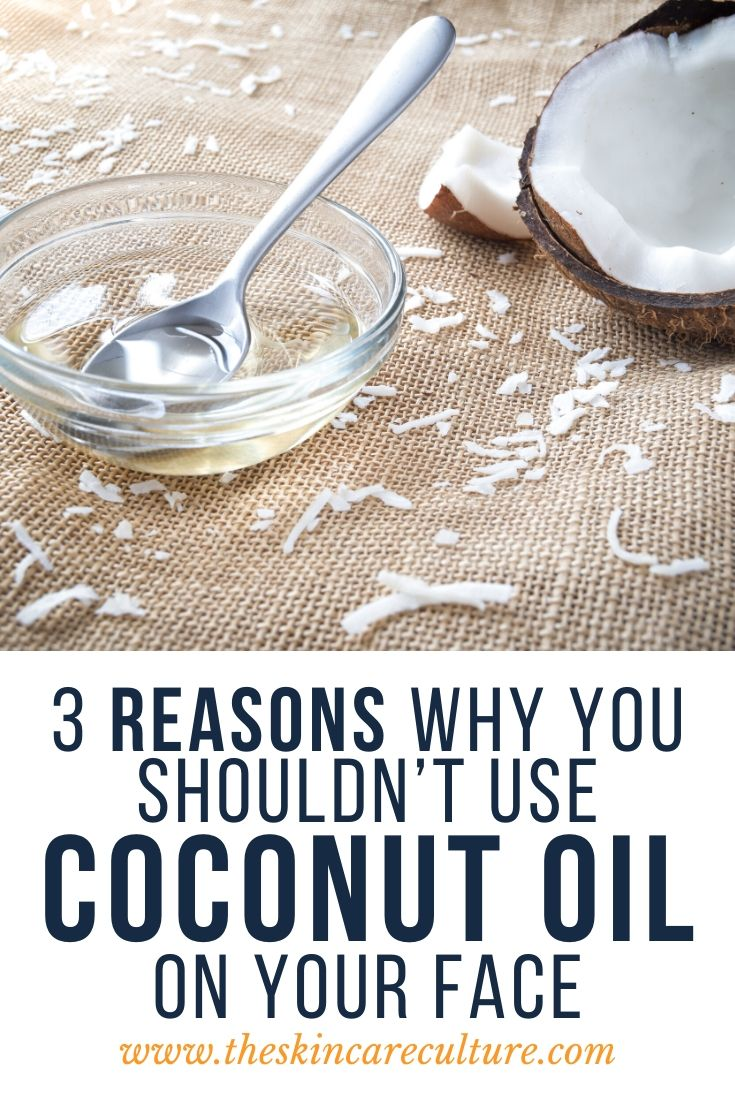 3 Reasons Why You Shouldn't Use Coconut Oil On Your Face