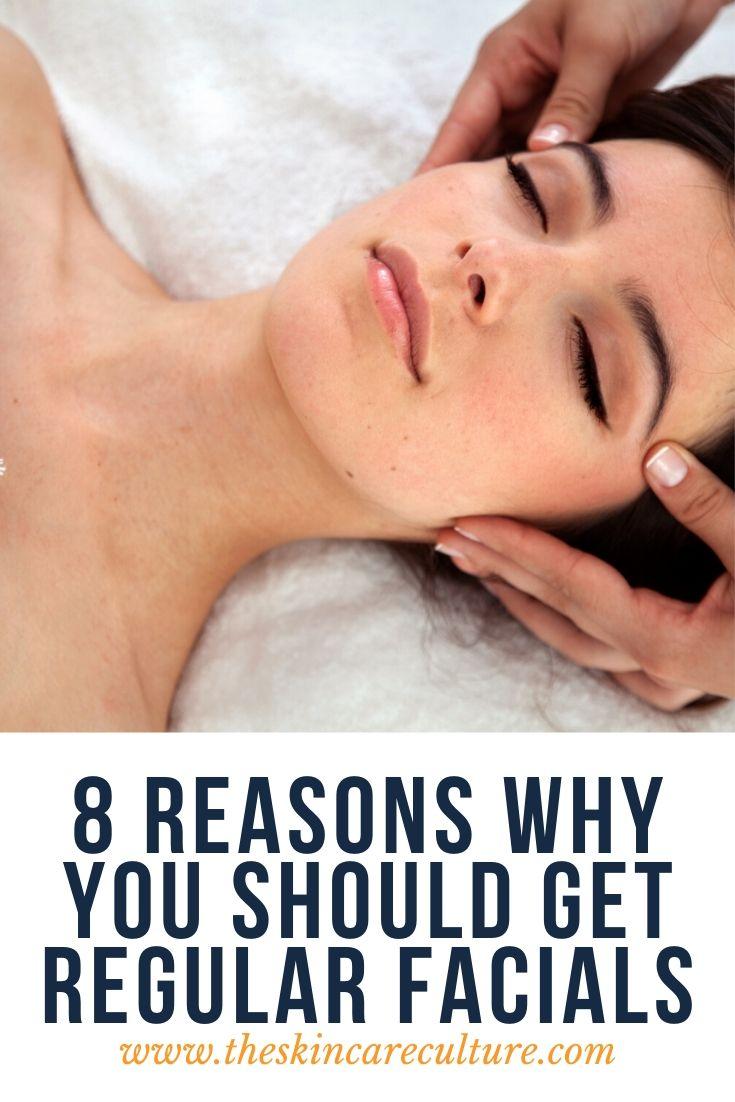 8 Reasons Why You Should Get Regular Facials