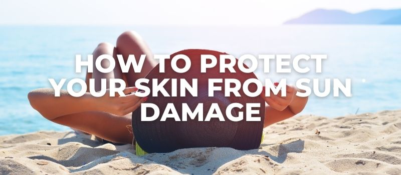 how to protect your skin from sun damage