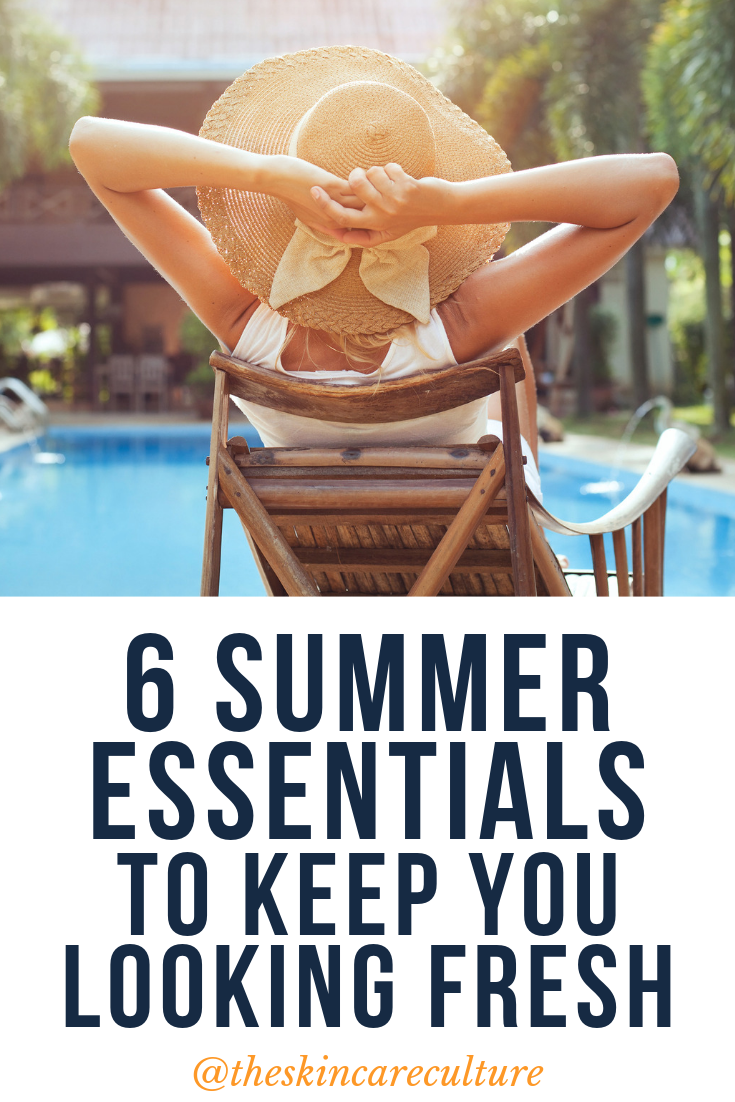 6 summer essentials to keep you looking fresh