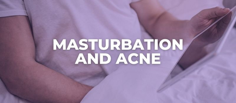 does masturbation really cause acne and pimples