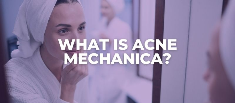 What is Acne Mechanica?