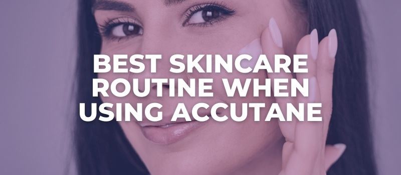 best products to use with accutane