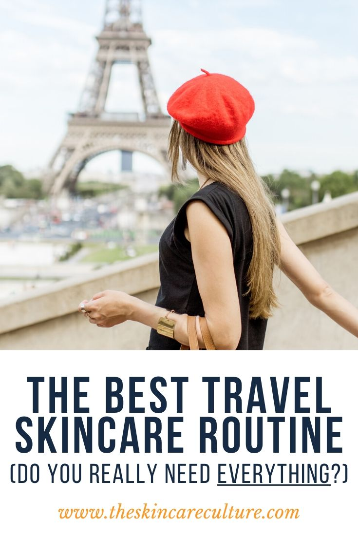 The Best Travel Skincare Routine Do You Really Need That Much?