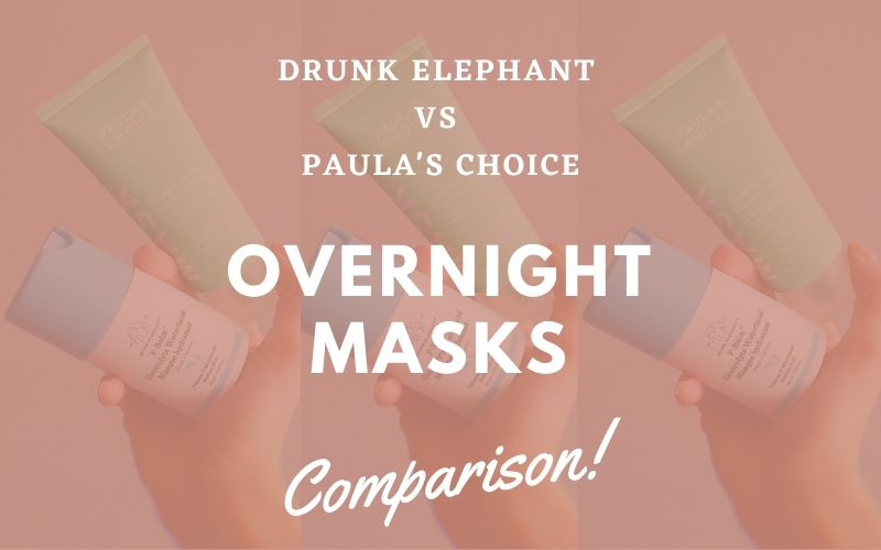 Drunk Elephant vs Paula's Choice Overnight Masks Comparison Review