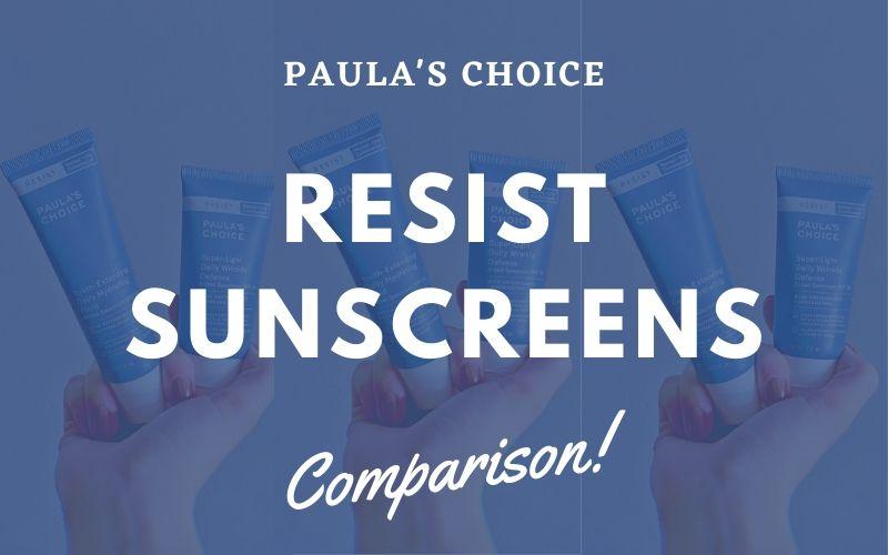 Paula's Choice Resist Sunscreen Comparison Review