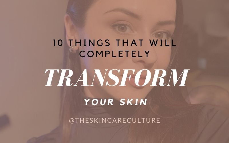 10 Things That Will Completely Transform Your Skin