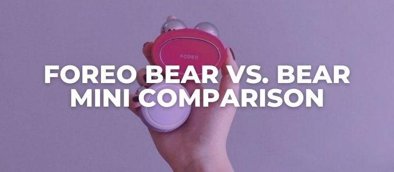 FOREO BEAR vs. BEAR Mini COMPARISON