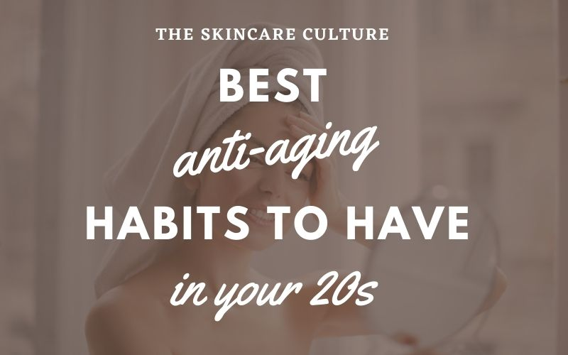 Best Anti-Aging Skincare Habits To Have In Your 20s