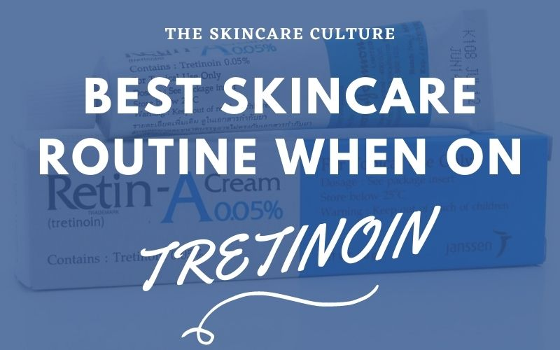 Best Skincare Routine When On Tretinoin