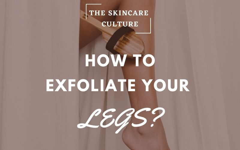 How To Exfoliate Your Legs?