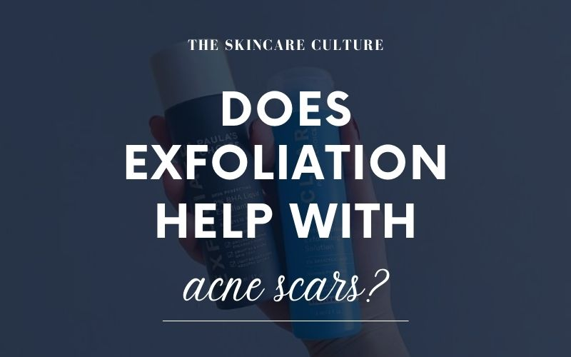 Does Exfoliating Help With Acne Scars?
