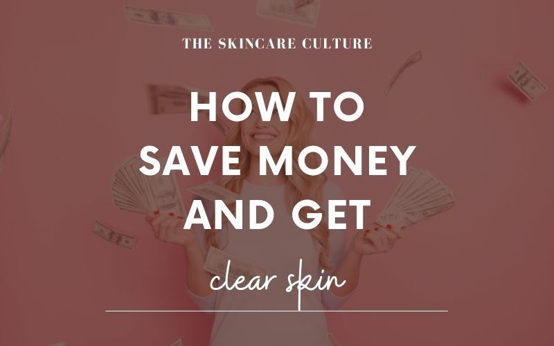 6 Tips On How To Save Money And Get Clear Skin