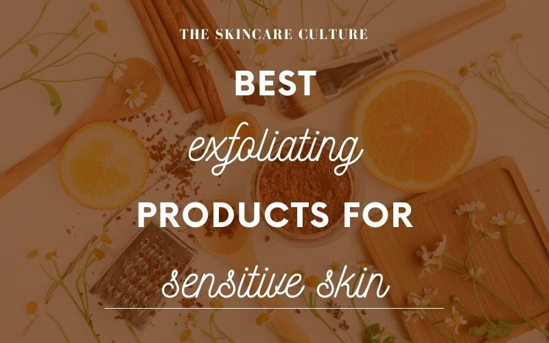 Best Exfoliating Products For Sensitive Skin