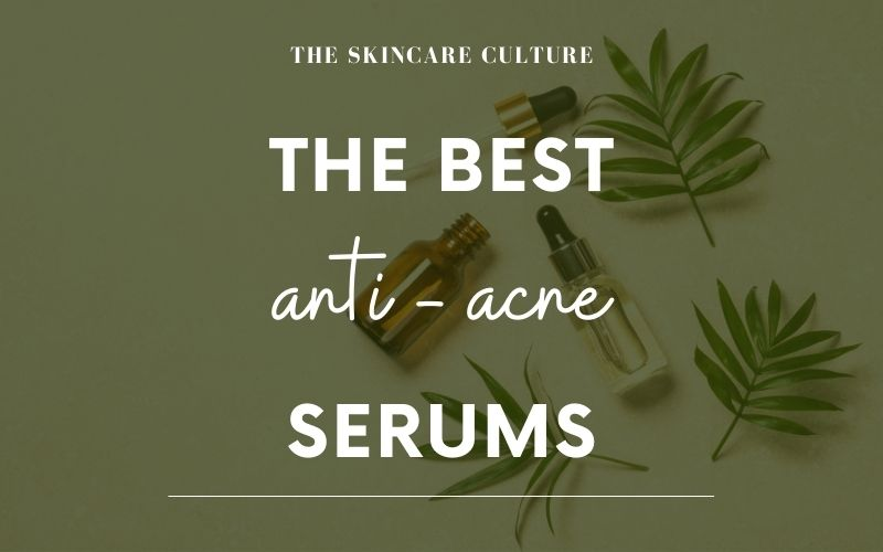 The Best Anti Acne Serums
