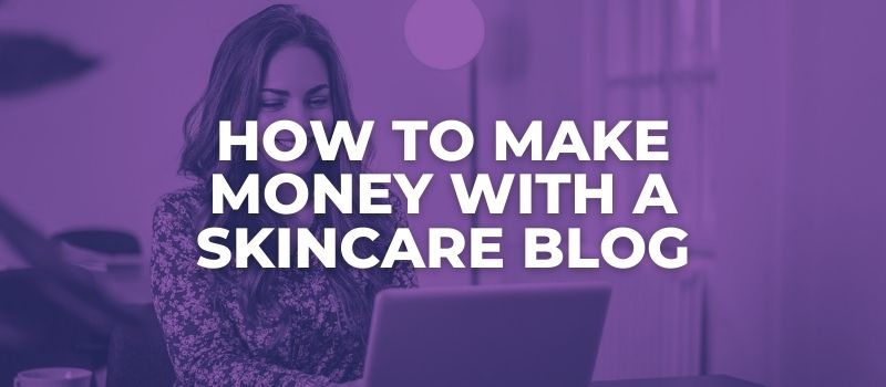 how to make money with a skincare blog