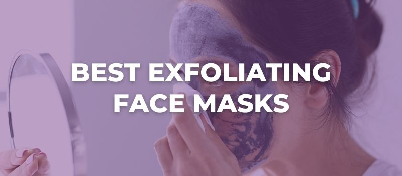 Best Exfoliating Face Masks