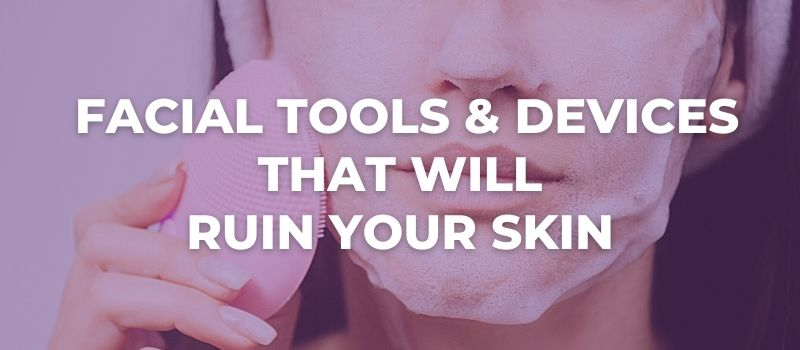 Facial Tools & Devices That Will Ruin Your Skin