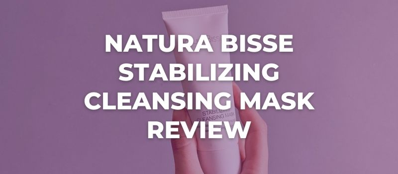 Natura Bisse - Stabilizing Cleansing Mask Review