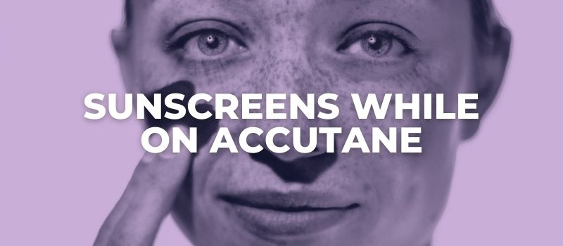 Best Sunscreens While On Accutane