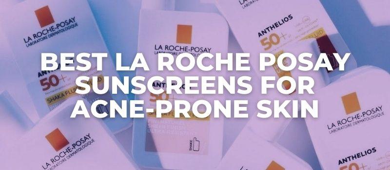 Best La Roche Posay Sunscreens For Acne-Prone Skin - The Skincare Culture
