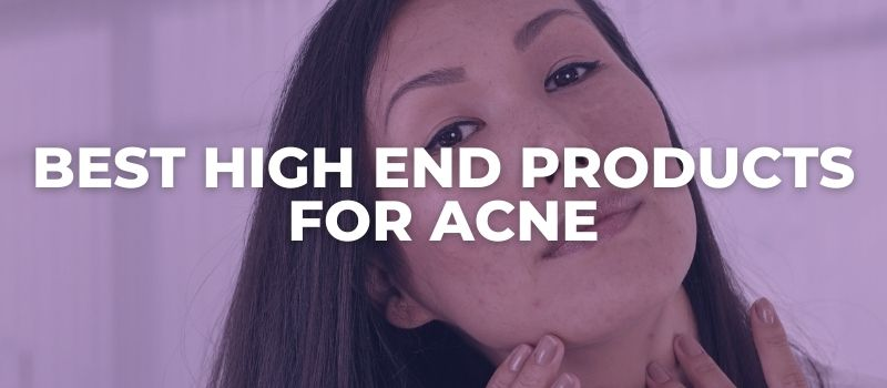 Best High End Products for Acne