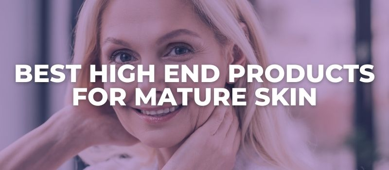 Best Products For Mature Skin - The Skincare Culture