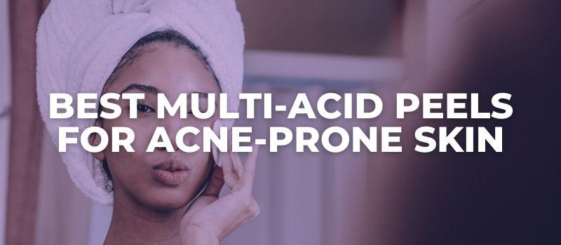 Best Multi-Acid Peels for Acne-Prone Skin - The Skincare Culture