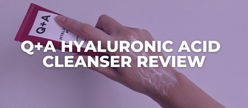 Q+A Hyaluronic Acid Hydrating Cleanser Review